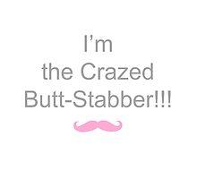 I'm the Crazed Butt-Stabber!!! by omgDarceVader