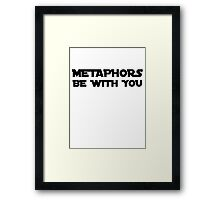 Metaphors be with you Framed Print