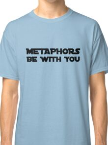 Metaphors be with you Classic T-Shirt