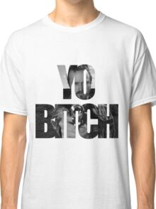 Yo Bitch! Classic T-Shirt