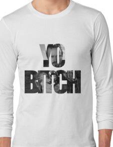 Yo Bitch! Long Sleeve T-Shirt