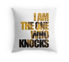 I am the one who knocks.... Throw Pillow