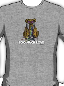 Too Much Love T-Shirt