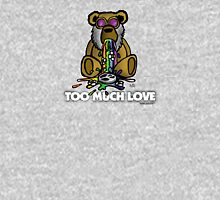 Too Much Love Unisex T-Shirt