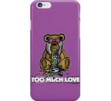 Too Much Love iPhone Case/Skin