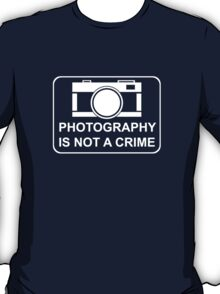 PHOTOGRAPHY IS NOT A CRIME - white ink for dark shirts T-Shirt