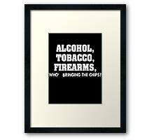 Alcohol Tobacco Firearms Who's Bringing Chips Framed Print