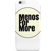 Menos For More  iPhone Case/Skin