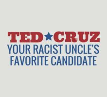 Ted Cruz - Your Racist Uncle's Favorite Candidate by Rachelyouens