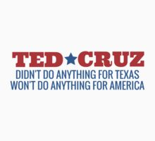 Ted Cruz - Didn't Do Anything For Texas, Won't Do Anything for America by Rachelyouens