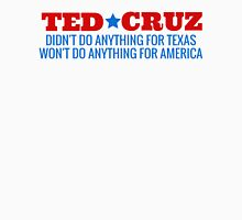 Ted Cruz - Didn't Do Anything For Texas, Won't Do Anything for America Unisex T-Shirt