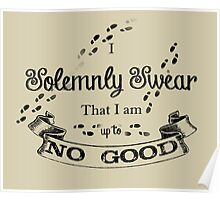I Solemnly Swear That I'm up to no Good Poster