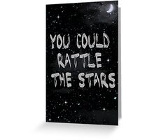 You Could Rattle The Stars Greeting Card