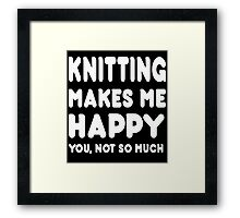 knitting Makes Me Happy You, Not So Much - Tshirts & Hoodies Framed Print