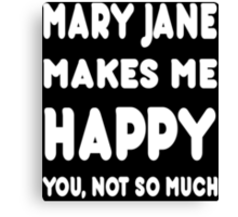 Mary Jane Makes Me Happy You, Not So Much - Tshirts & Hoodies Canvas Print