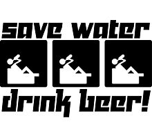 Save Water Drink Beer! Photographic Print