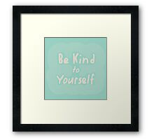 Be Kind To Yourself Framed Print