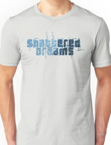 SHATTERED DREAMS Unisex T-Shirt