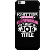 Knitter Only Because Super Woman Isn't An Actual Job Title - TShirts & Hoodies iPhone Case/Skin