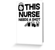 This nurse needs a shot Greeting Card