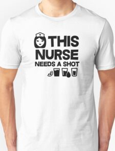 This nurse needs a shot Unisex T-Shirt