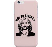 why so sirius iPhone Case/Skin