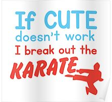 If cute doesn't work I break out the KARATE Poster