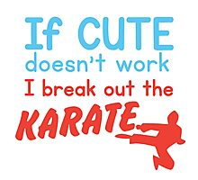 If cute doesn't work I break out the KARATE Photographic Print
