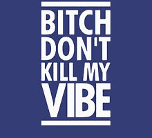bitch dont kill my vibe T-Shirt