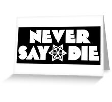 Never Say Die logo WHITE Greeting Card