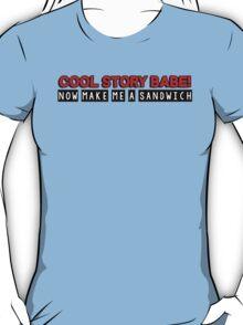 Cool story babe! now make me a sandwich T-Shirt