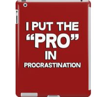 I put the pro in procrastination iPad Case/Skin