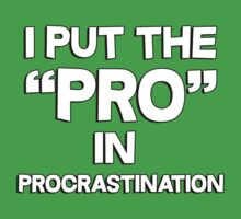 I put the pro in procrastination by masonsummer