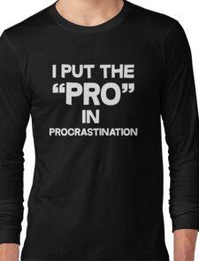 I put the pro in procrastination Long Sleeve T-Shirt