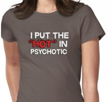 I put the hot in psychotic Womens Fitted T-Shirt