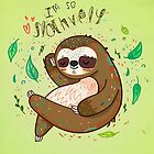 I am so slothvely by lunaticpark