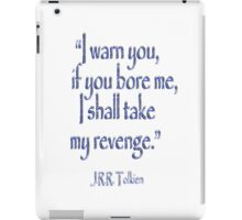 Tolkien, 'I warn you, if you bore me, I shall take my revenge' iPad Case/Skin