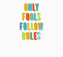 Only Fools Follow Rules Unisex T-Shirt