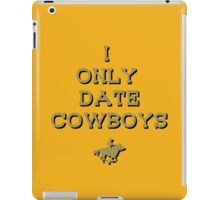I only date Cowboys  iPad Case/Skin