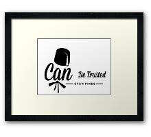 Stan Pines, Can Be Trusted Framed Print