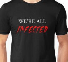 We're all infected Unisex T-Shirt