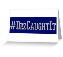 Dez Caught It Greeting Card