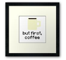 But First, Coffee 8-Bit Pixels Sticker - Hipster/Trendy Meme Framed Print