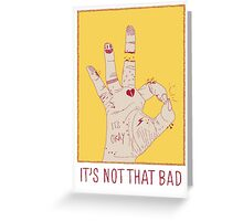 It's Not That Bad Greeting Card