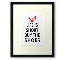 Life is short, buy the shoes Framed Print
