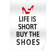 Life is short, buy the shoes Poster