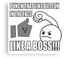 PUNCH THAT LIKE BUTTON IN THE FACE LIKE A BOSS!!! Canvas Print
