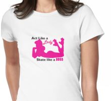 Act Like a Lady Skate like a Boss! Womens Fitted T-Shirt