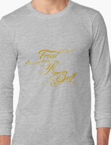Treat Yo Self Gold Long Sleeve T-Shirt