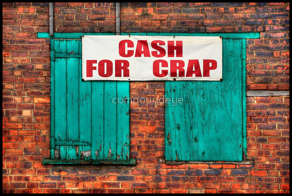 """""""CASH FOR CRAP"""" by compoundeye"""